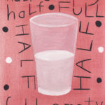 Half Full-Half Empty 6, 8x10, oil on canvas - Sold